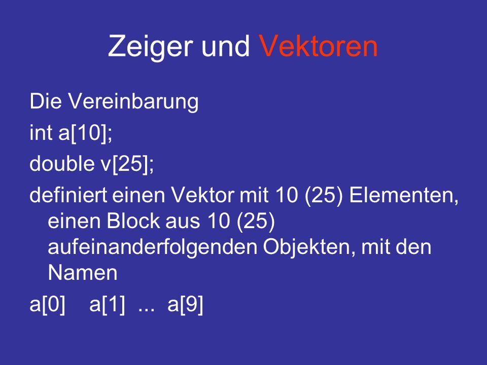 Zeiger und Vektoren Die Vereinbarung int a[10]; double v[25];